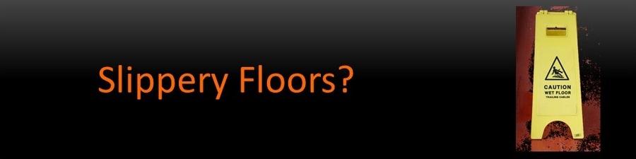Slippery Floors?