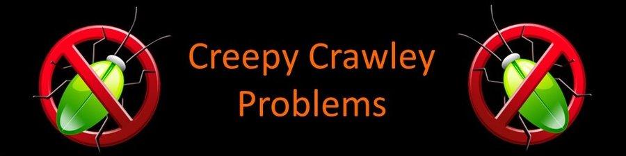 Creepy Crawley Problems